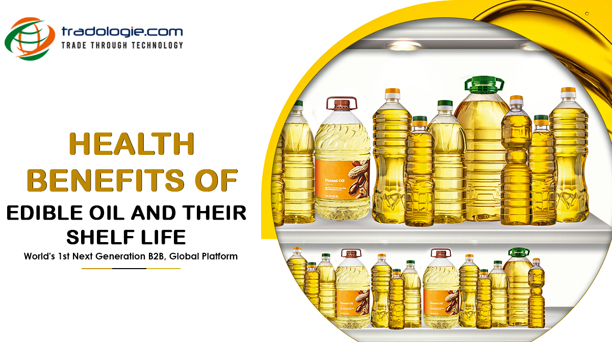Health Benefits of Edible Oil and Their Shelf Life